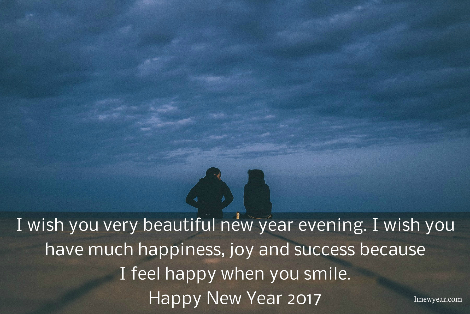 i wish you very beautiful new year evening i wish you have much happiness joy and success because i feel happy when you smile happy new year